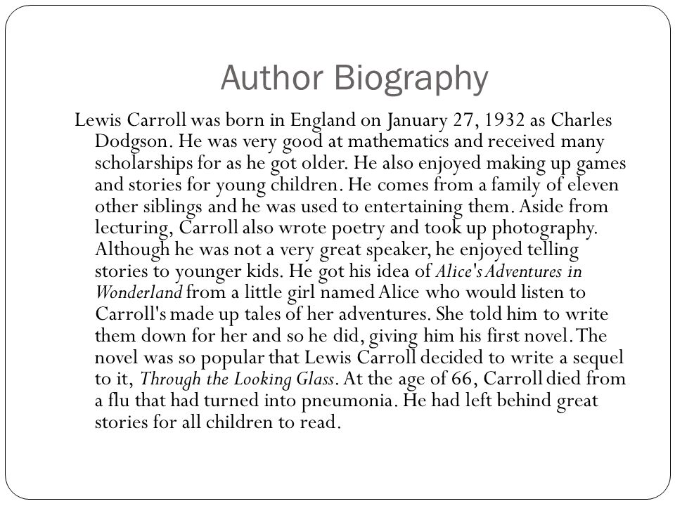 Author Biography Lewis Carroll was born in England on January 27, 1932 as Charles Dodgson.
