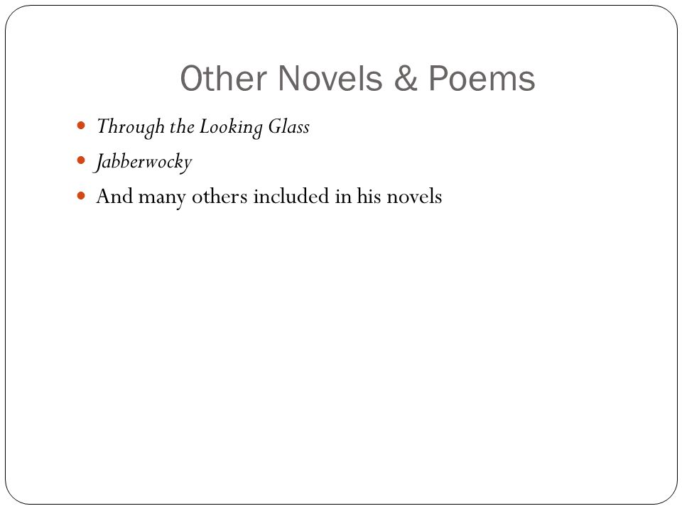 Other Novels & Poems Through the Looking Glass Jabberwocky And many others included in his novels