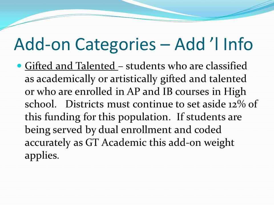 Add-on Categories – Add 'l Info Gifted and Talented – students who are classified as academically or artistically gifted and talented or who are enrolled in AP and IB courses in High school.