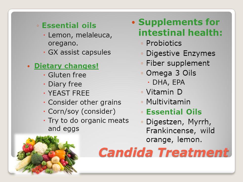 Candida Treatment ◦Essential oils  Lemon, melaleuca, oregano.  GX assist capsules Dietary changes!  Gluten free  Diary free  YEAST FREE  Conside