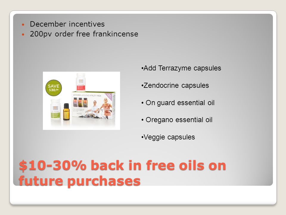 $10-30% back in free oils on future purchases December incentives 200pv order free frankincense Add Terrazyme capsules Zendocrine capsules On guard es