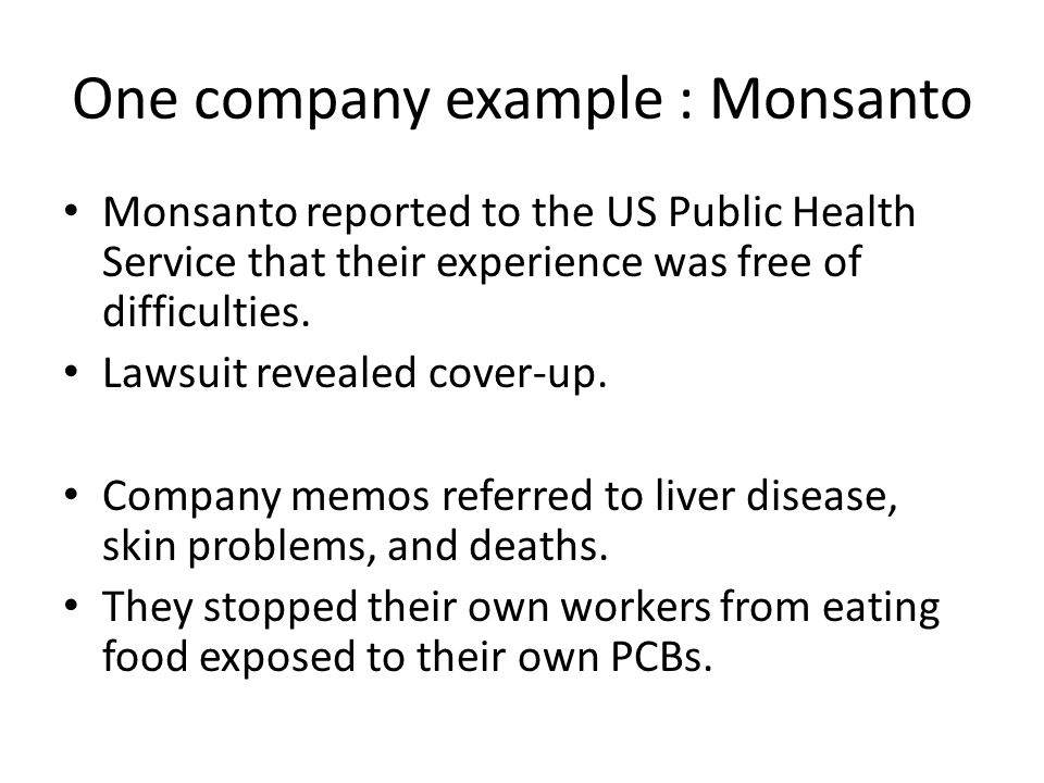One company example : Monsanto Monsanto reported to the US Public Health Service that their experience was free of difficulties.