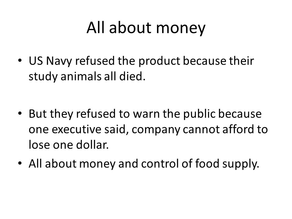 All about money US Navy refused the product because their study animals all died.