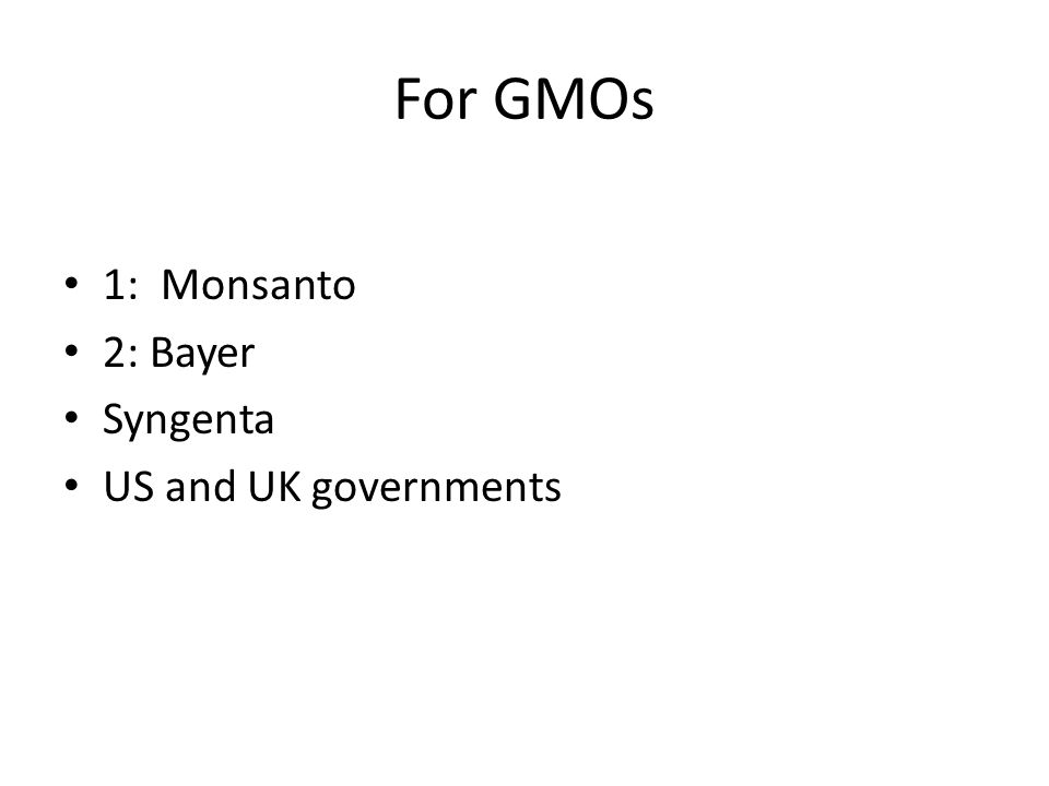 For GMOs 1: Monsanto 2: Bayer Syngenta US and UK governments