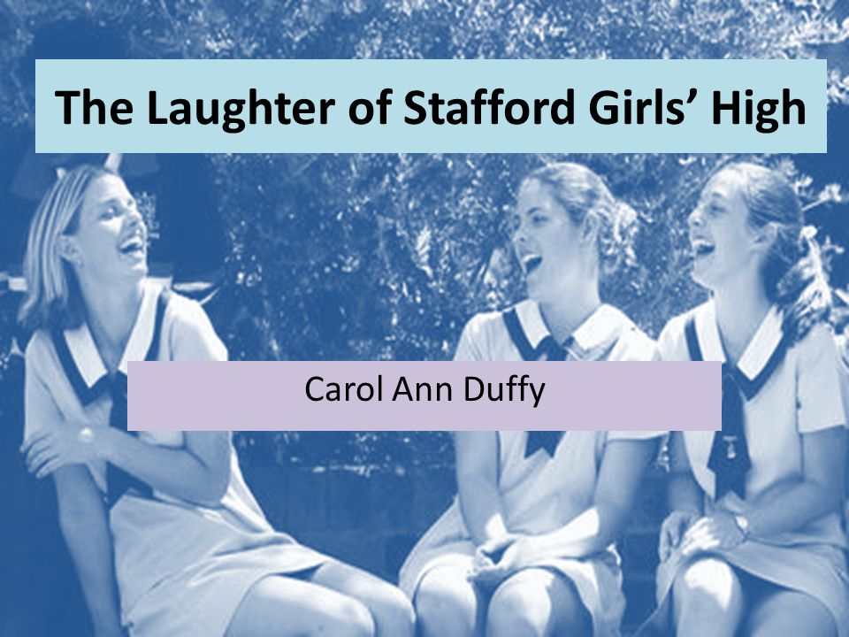 The Laughter of Stafford Girls' High Carol Ann Duffy