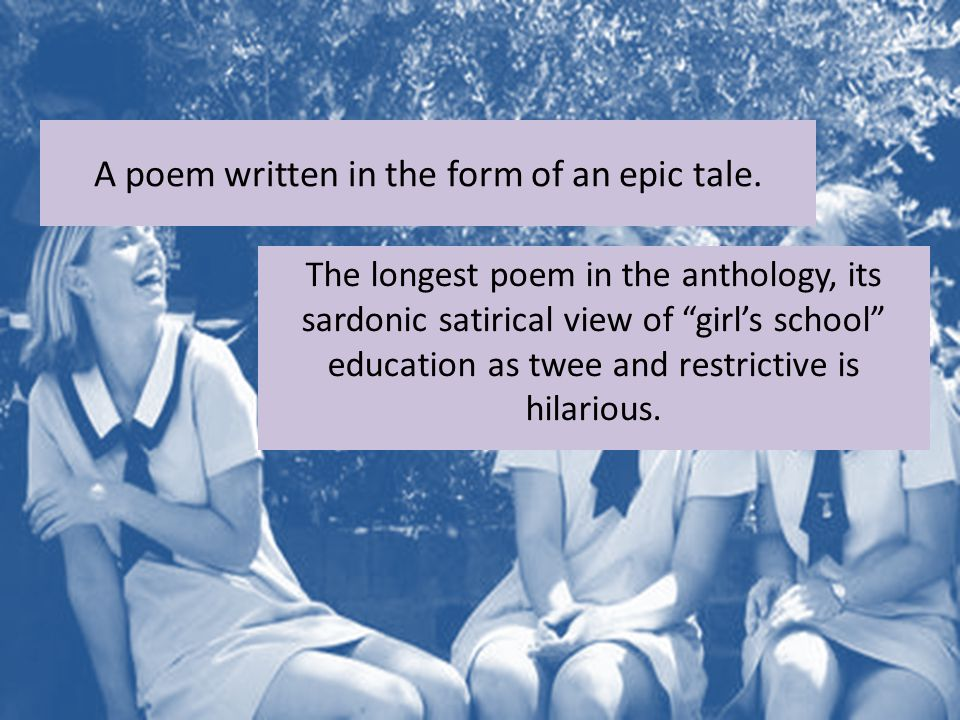 "A poem written in the form of an epic tale. The longest poem in the anthology, its sardonic satirical view of ""girl's school"" education as twee and re"