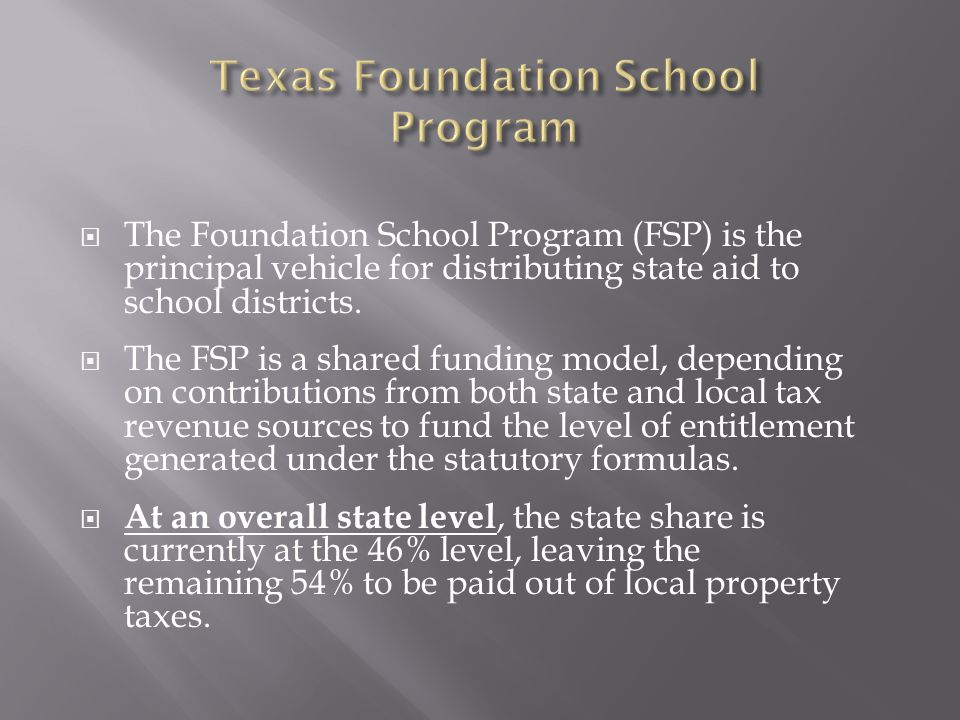  The Foundation School Program (FSP) is the principal vehicle for distributing state aid to school districts.