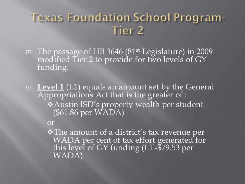  The passage of HB 3646 (81 st Legislature) in 2009 modified Tier 2 to provide for two levels of GY funding.