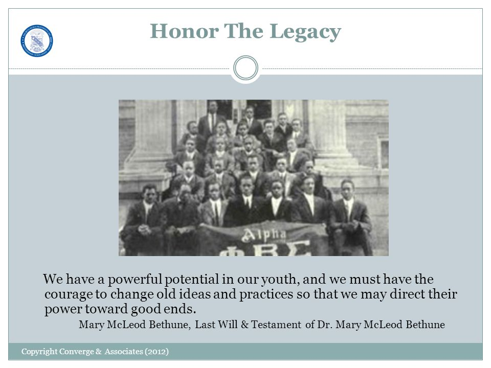 Honor The Legacy We have a powerful potential in our youth, and we must have the courage to change old ideas and practices so that we may direct their power toward good ends.