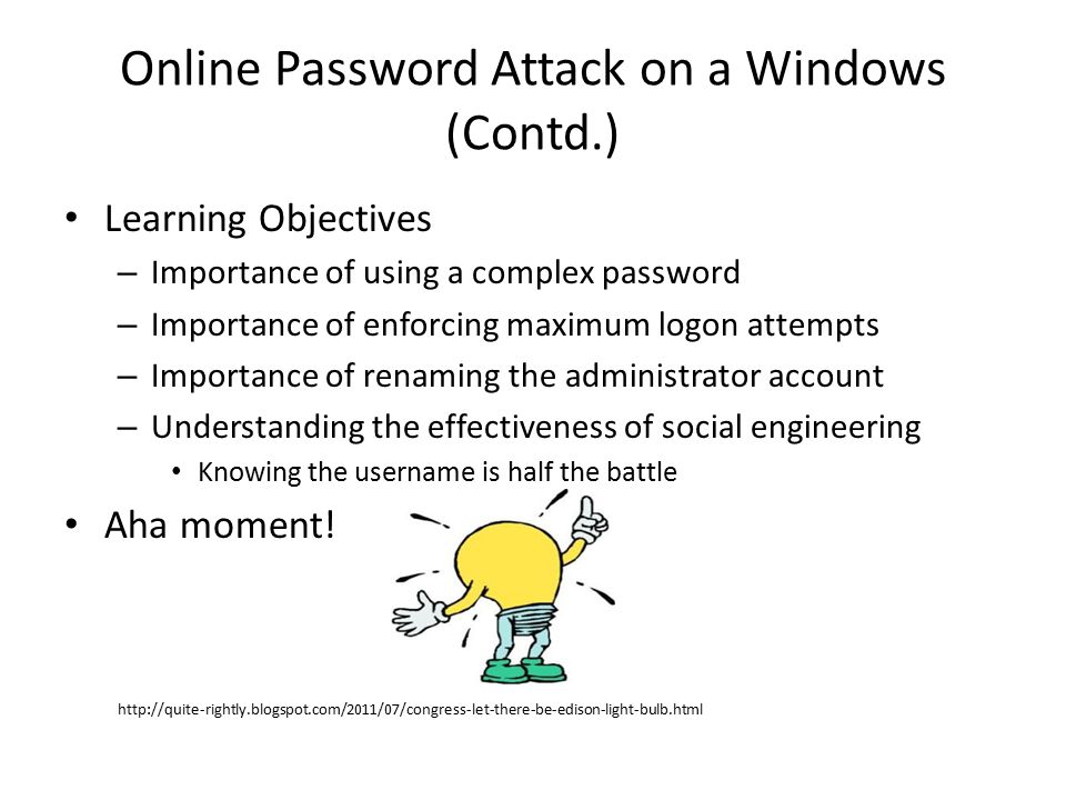 Online Password Attack on a Windows (Contd.) Learning Objectives – Importance of using a complex password – Importance of enforcing maximum logon atte
