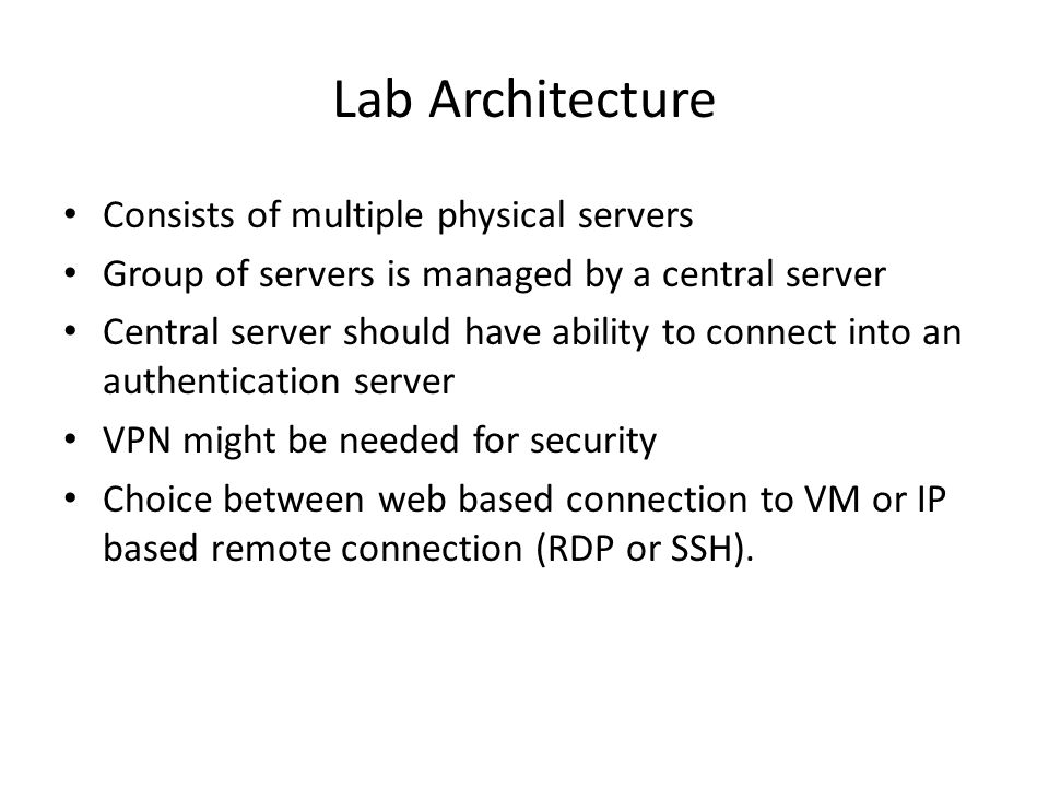 Lab Architecture Consists of multiple physical servers Group of servers is managed by a central server Central server should have ability to connect i