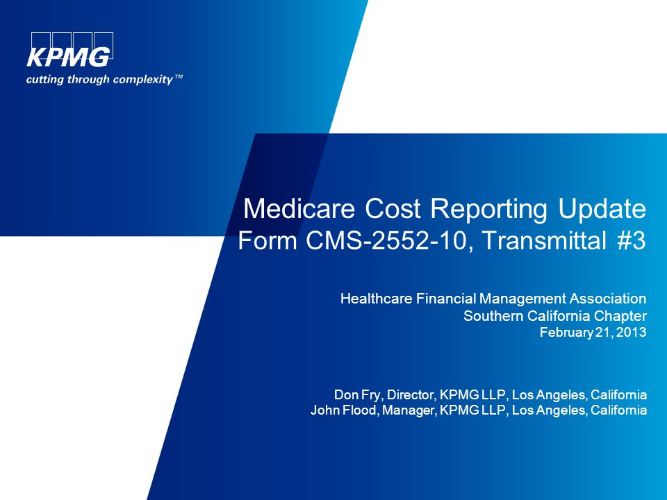 Medicare Cost Reporting Update Form CMS-2552-10, Transmittal #3 Healthcare Financial Management Association Southern California Chapter February 21, 2