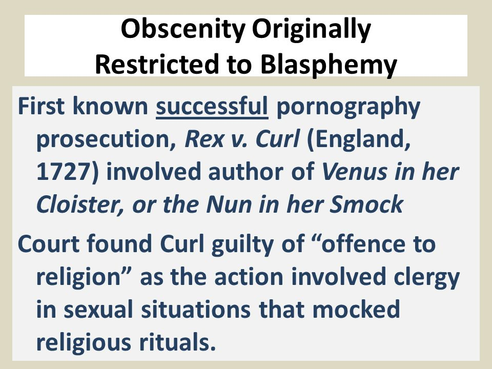 Obscenity Originally Restricted to Blasphemy First known successful pornography prosecution, Rex v.