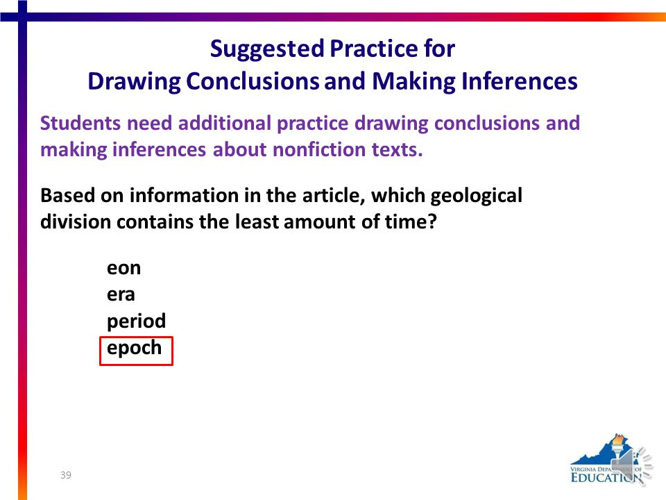 Suggested Practice for Drawing Conclusions and Making Inferences Students need additional practice drawing conclusions and making inferences about non