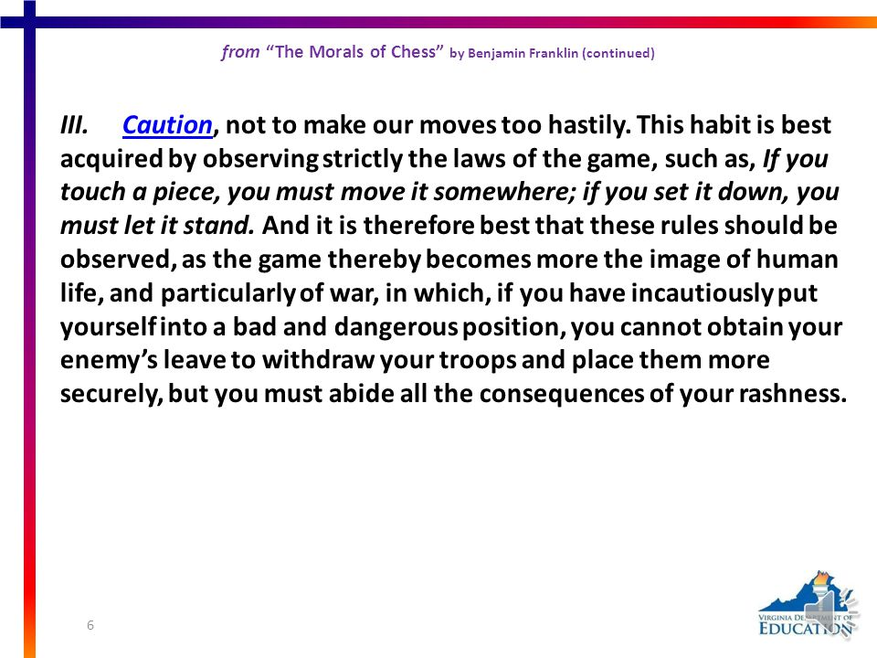 from The Morals of Chess by Benjamin Franklin (continued) (continued, next slide) I.