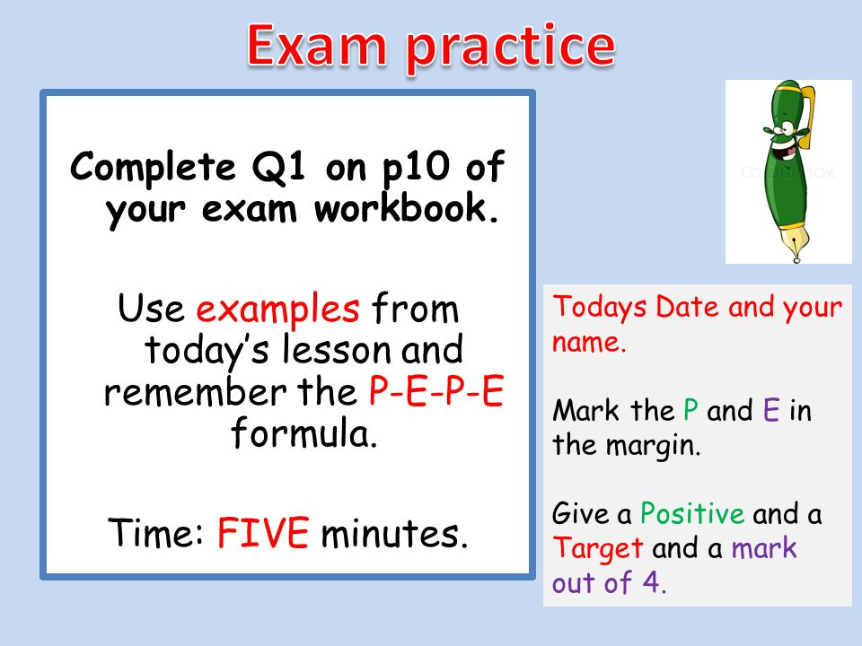Complete Q1 on p10 of your exam workbook.