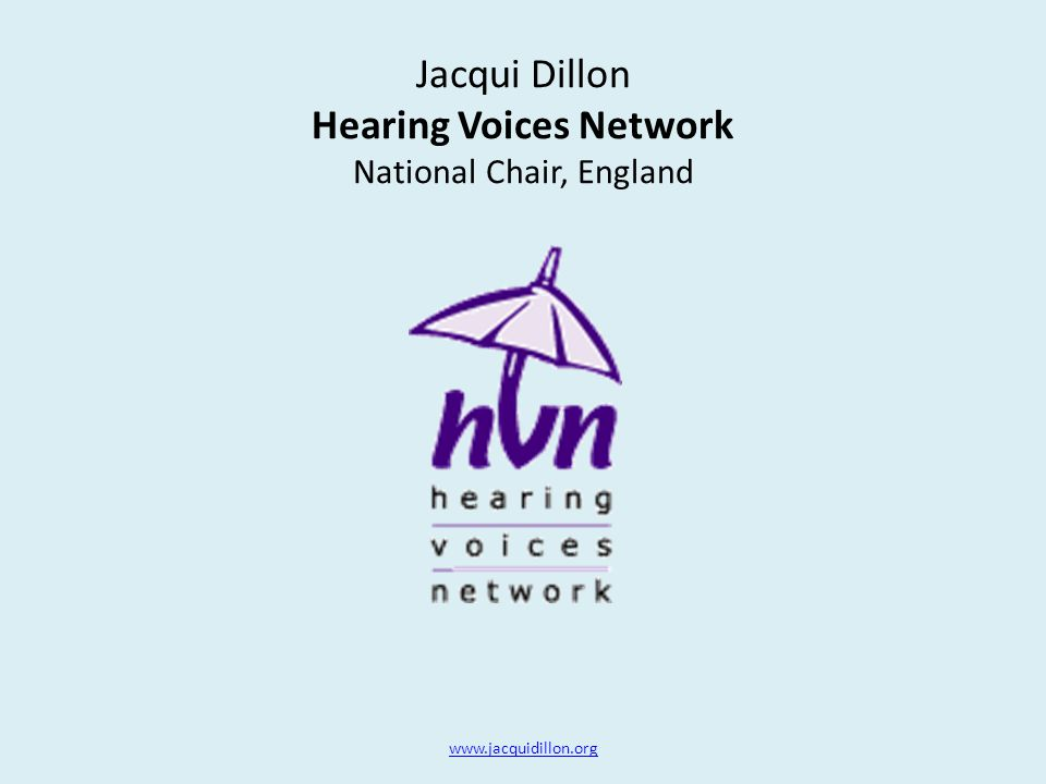 Jacqui Dillon Hearing Voices Network National Chair, England www.jacquidillon.org