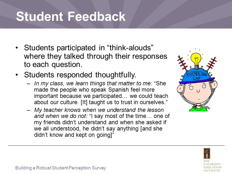Student Feedback Students participated in think-alouds where they talked through their responses to each question.