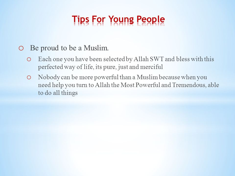 o Be proud to be a Muslim.