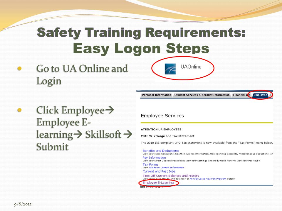 Go to UA Online and Login Go to UA Online and Login Click Employee  Employee E- learning  Skillsoft  Submit Click Employee  Employee E- learning  Skillsoft  Submit 9/6/2012