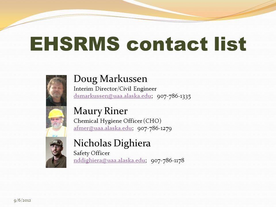 Doug Markussen Interim Director/Civil Engineer dsmarkussen@uaa.alaska.edudsmarkussen@uaa.alaska.edu; 907-786-1335 Maury Riner Chemical Hygiene Officer (CHO) afmer@uaa.alaska.eduafmer@uaa.alaska.edu; 907-786-1279 Nicholas Dighiera Safety Officer nddighiera@uaa.alaska.edunddighiera@uaa.alaska.edu; 907-786-1178 9/6/2012 EHSRMS contact list