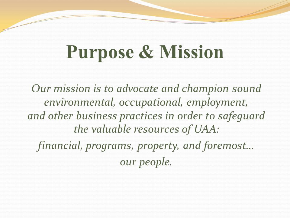 Purpose & Mission Our mission is to advocate and champion sound environmental, occupational, employment, and other business practices in order to safe