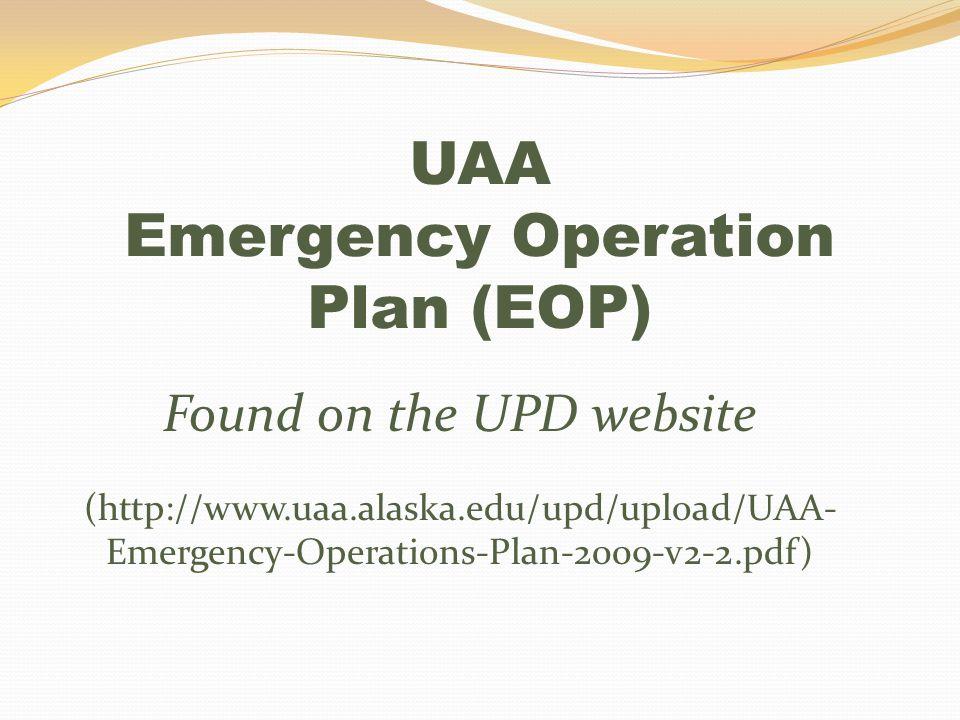 UAA Emergency Operation Plan (EOP) Found on the UPD website (http://www.uaa.alaska.edu/upd/upload/UAA- Emergency-Operations-Plan-2009-v2-2.pdf)