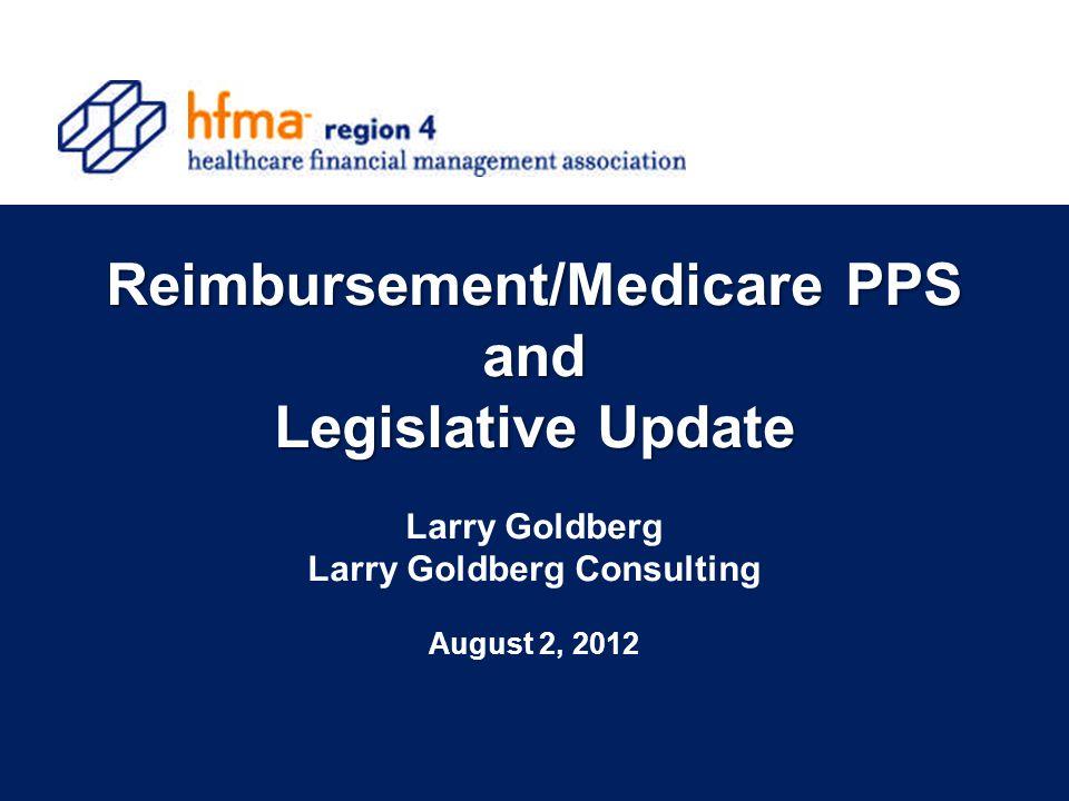 1 Reimbursement/Medicare PPS and Legislative Update Reimbursement/Medicare PPS and Legislative Update Larry Goldberg Larry Goldberg Consulting August