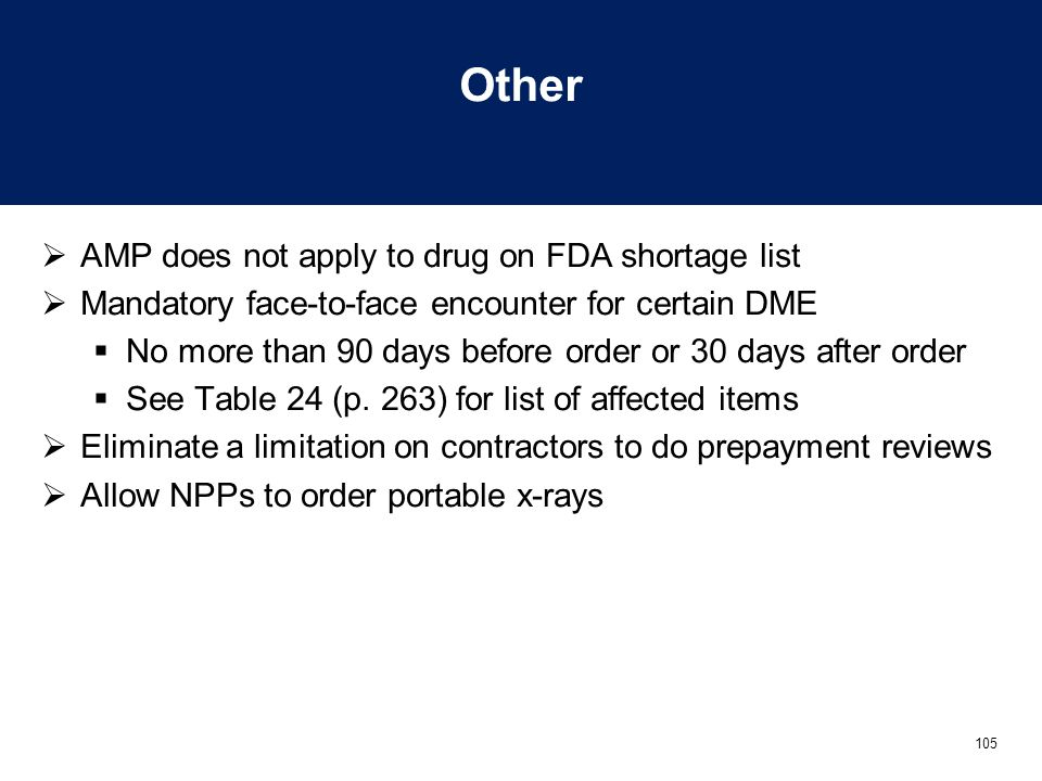 105 Other  AMP does not apply to drug on FDA shortage list  Mandatory face-to-face encounter for certain DME  No more than 90 days before order or