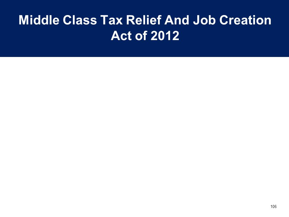 106 Middle Class Tax Relief And Job Creation Act of 2012