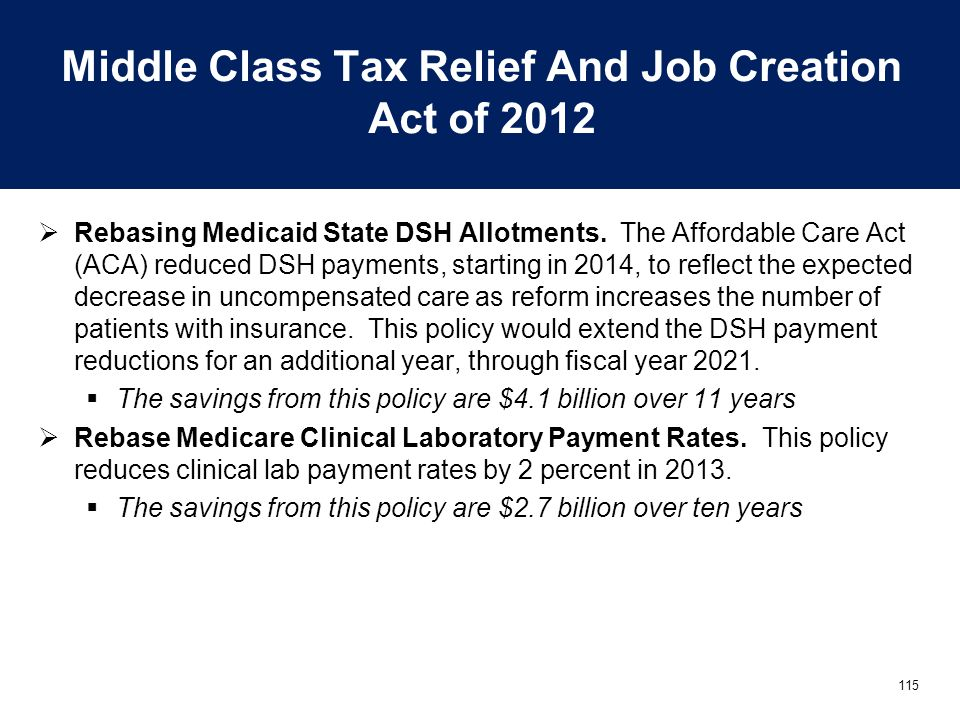 115 Middle Class Tax Relief And Job Creation Act of 2012  Rebasing Medicaid State DSH Allotments. The Affordable Care Act (ACA) reduced DSH payments,