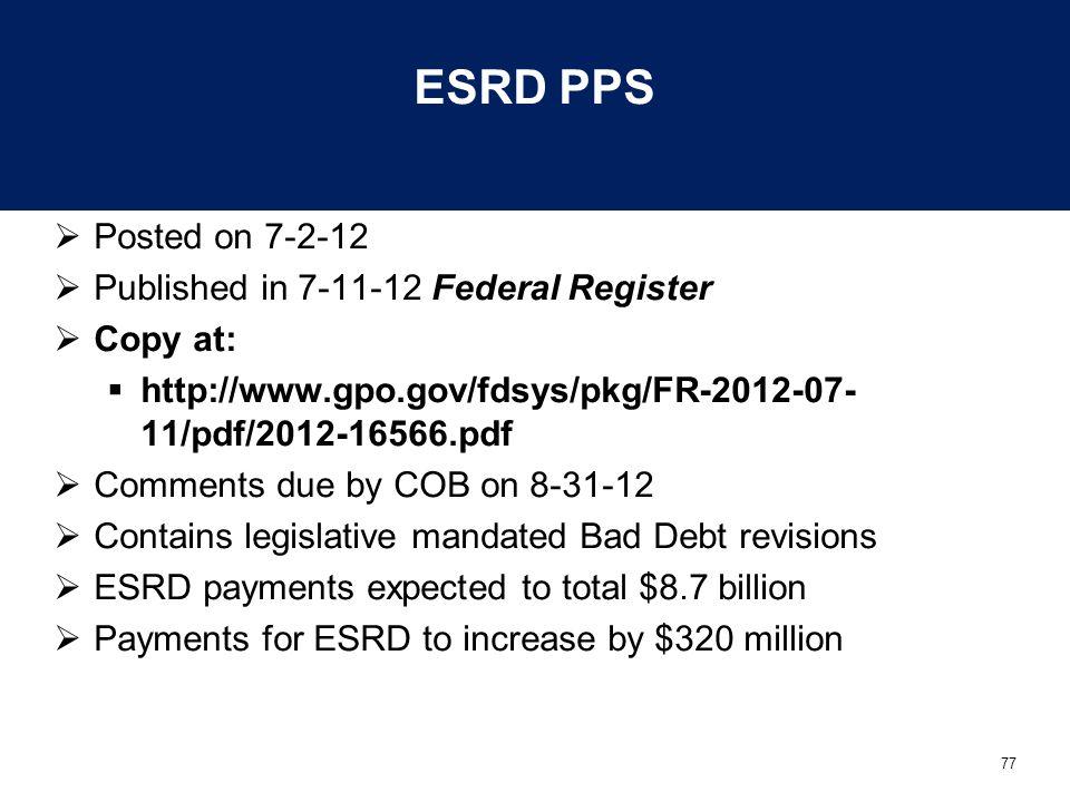 77 ESRD PPS  Posted on 7-2-12  Published in 7-11-12 Federal Register  Copy at:  http://www.gpo.gov/fdsys/pkg/FR-2012-07- 11/pdf/2012-16566.pdf  C