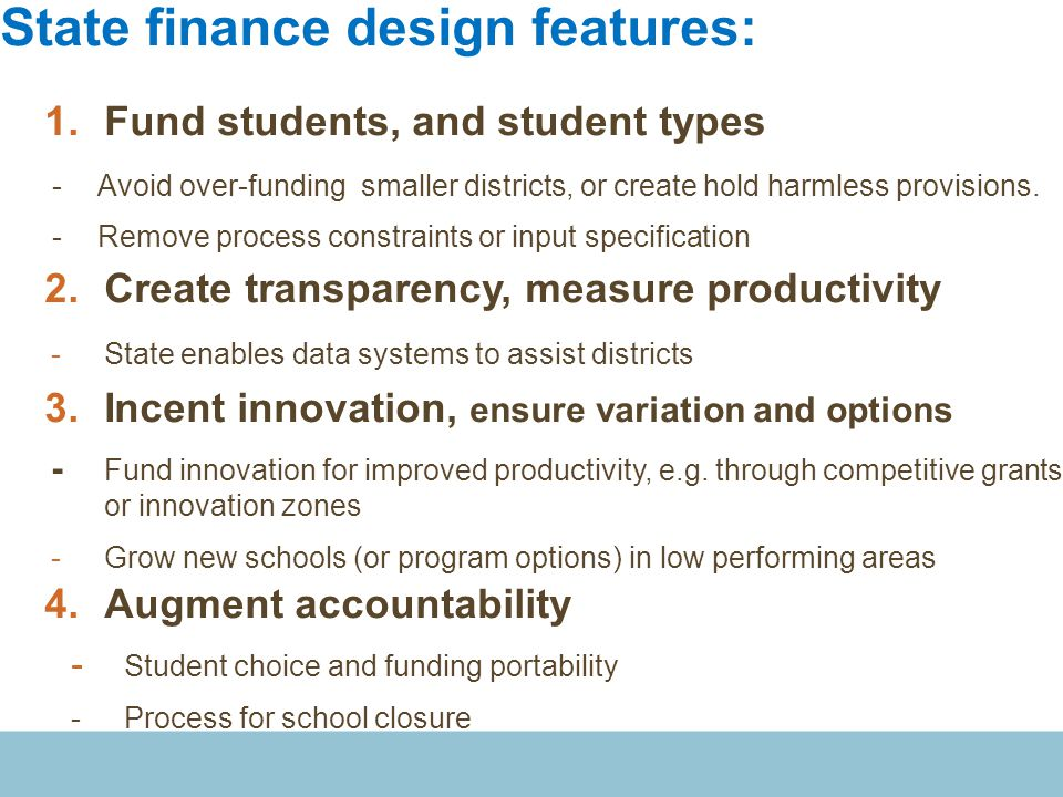 State finance design features: 1.Fund students, and student types - Avoid over-funding smaller districts, or create hold harmless provisions.