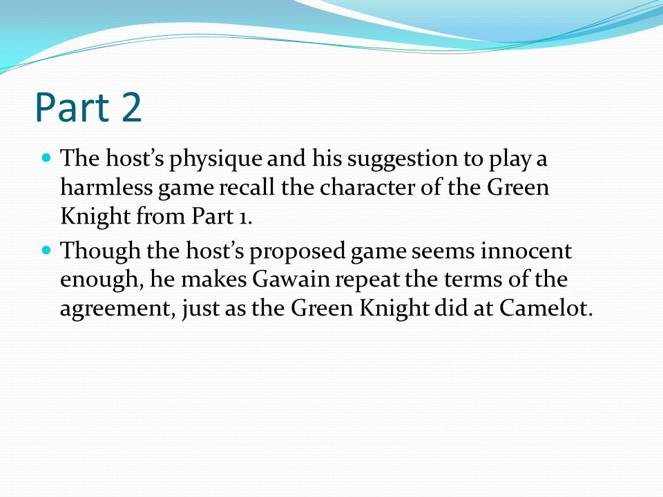 Part 2 The host's physique and his suggestion to play a harmless game recall the character of the Green Knight from Part 1. Though the host's proposed