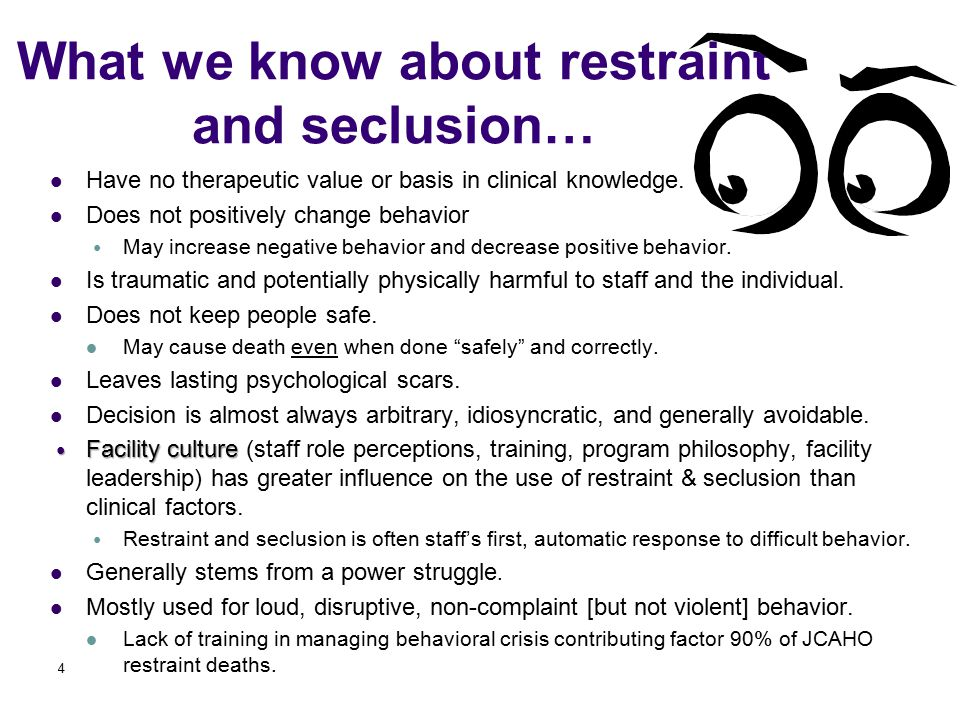 What we know about restraint and seclusion… Have no therapeutic value or basis in clinical knowledge.