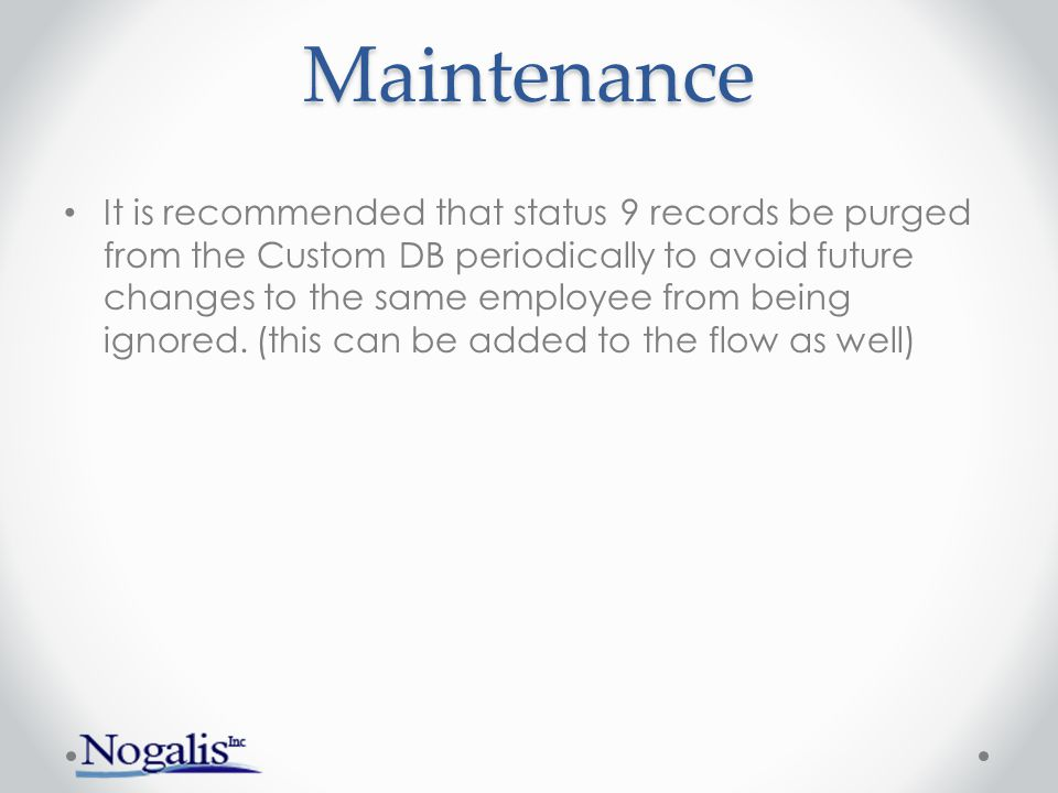 Maintenance It is recommended that status 9 records be purged from the Custom DB periodically to avoid future changes to the same employee from being ignored.