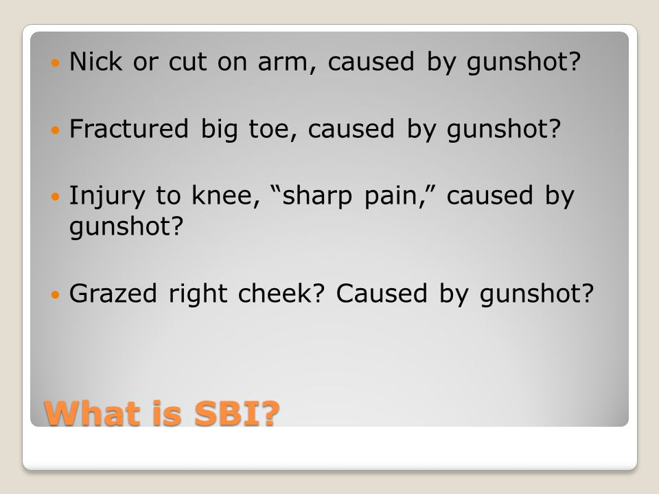 What is SBI. Nick or cut on arm, caused by gunshot.