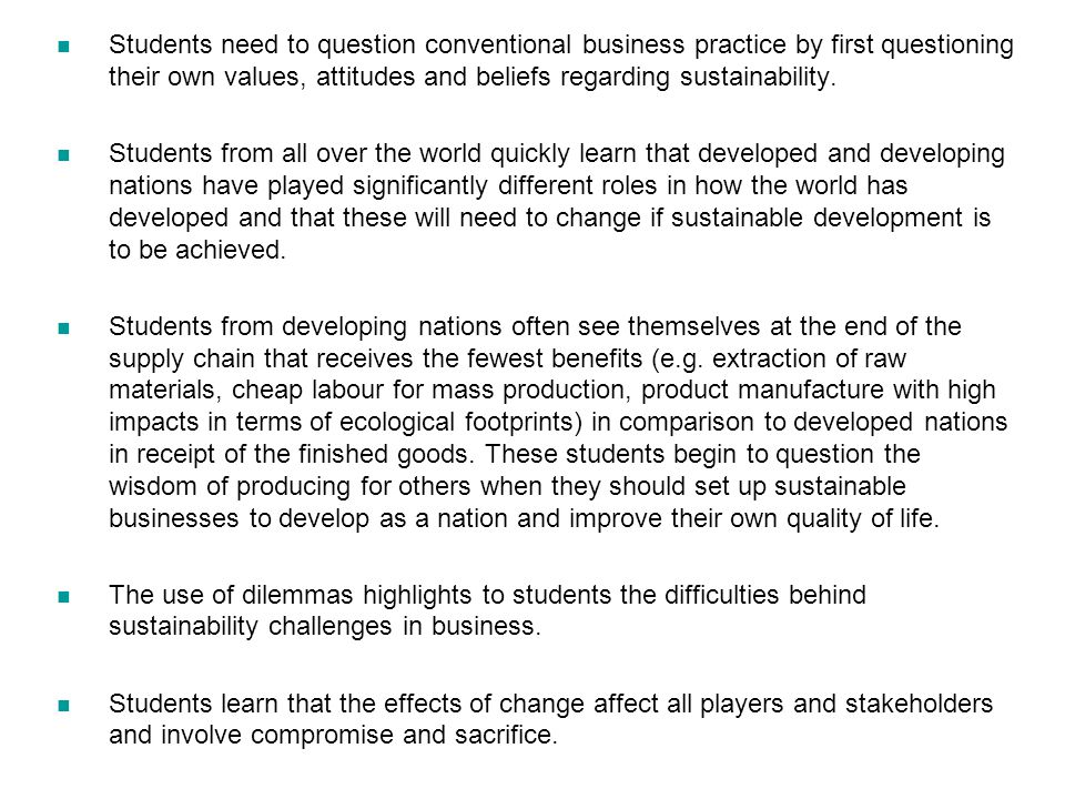 Students need to question conventional business practice by first questioning their own values, attitudes and beliefs regarding sustainability.