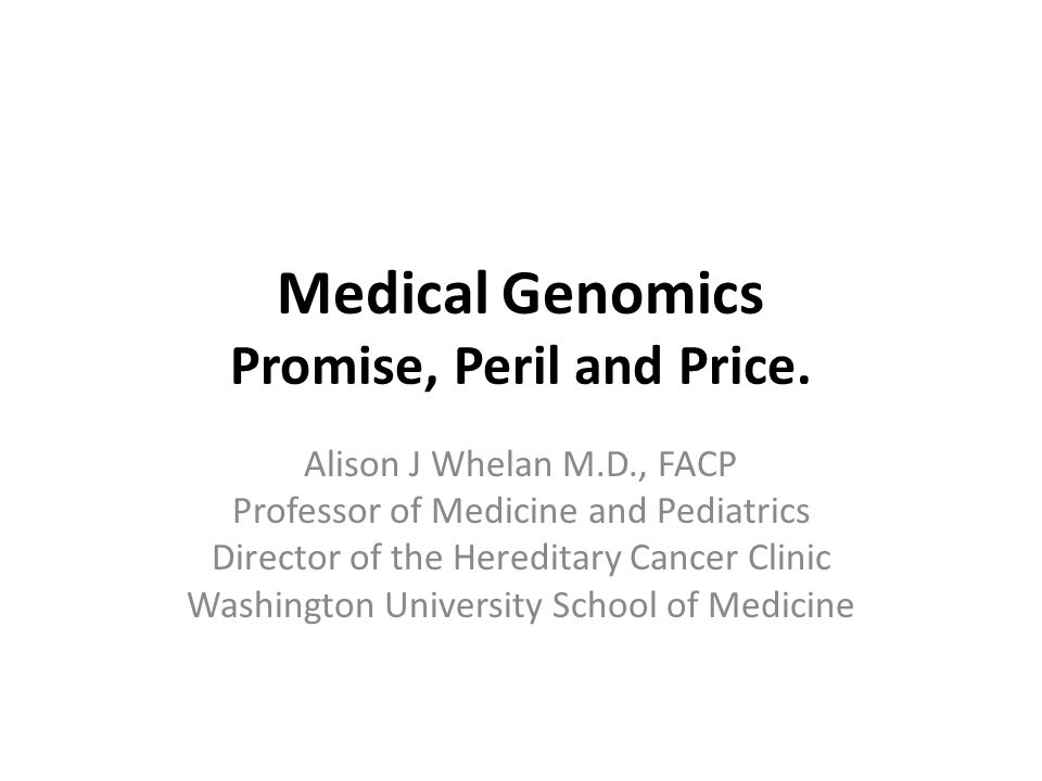 Medical Genomics Promise, Peril and Price.