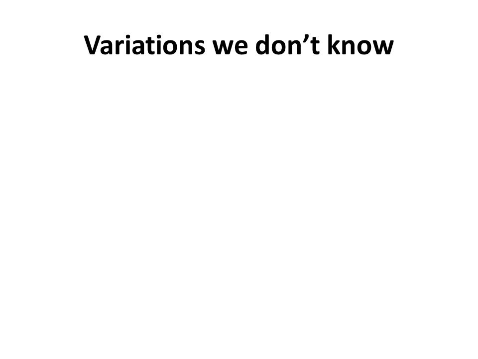 Variations we don't know