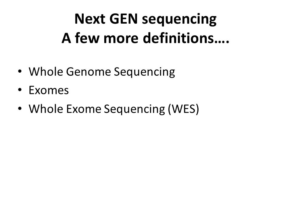 Next GEN sequencing A few more definitions….
