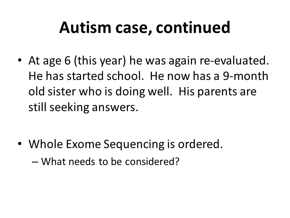 Autism case, continued At age 6 (this year) he was again re-evaluated.