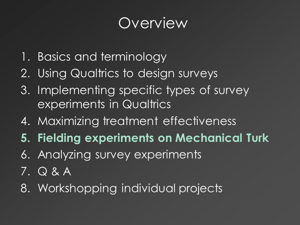 Overview 1.Basics and terminology 2.Using Qualtrics to design surveys 3.Implementing specific types of survey experiments in Qualtrics 4.Maximizing tr