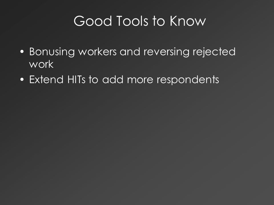 Good Tools to Know Bonusing workers and reversing rejected work Extend HITs to add more respondents