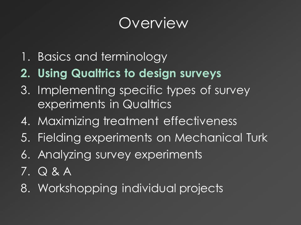 The Qualtrics Environment: Basics for Survey Experiments Question blocks and page breaks within blocks Adding and labeling questions Survey flow, branching, and ending surveys Response randomizer Forcing or requesting responses Display logic The all-important randomizer tool