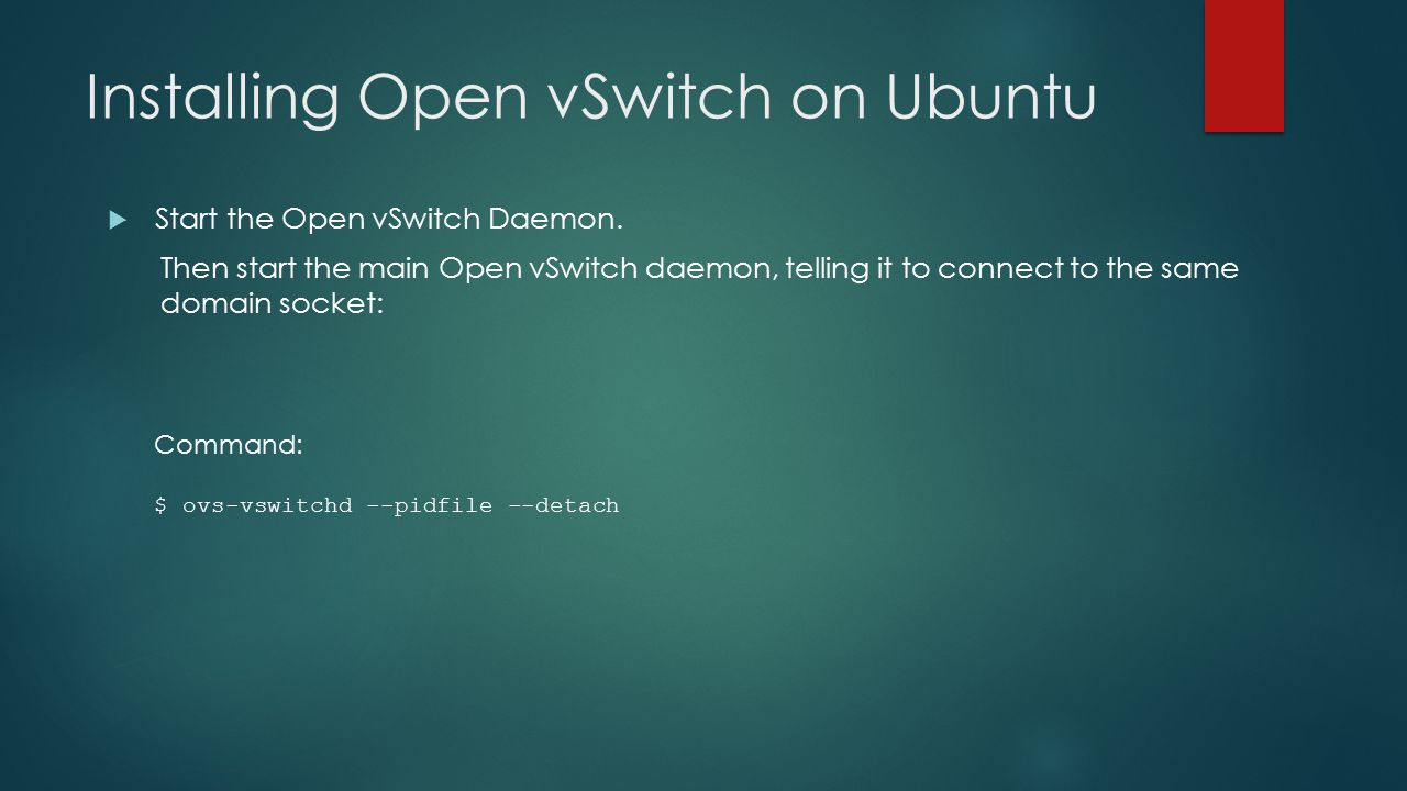 Installing Open vSwitch on Ubuntu  Start the Open vSwitch Daemon. Then start the main Open vSwitch daemon, telling it to connect to the same domain s