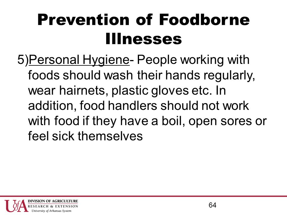Prevention of Foodborne Illnesses 5)Personal Hygiene- People working with foods should wash their hands regularly, wear hairnets, plastic gloves etc.