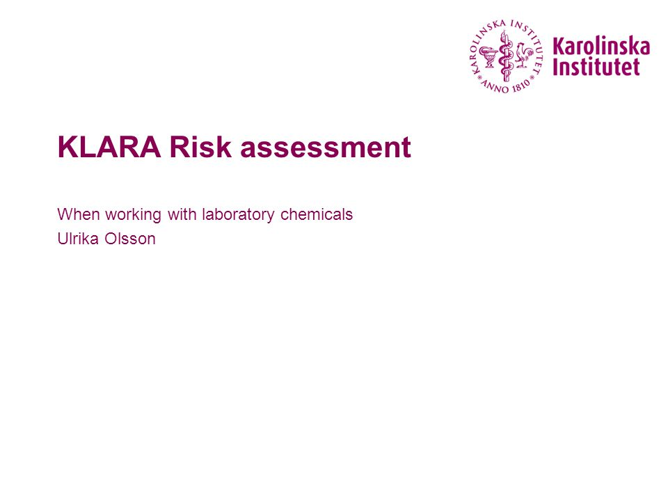 Danger - exposure - risk KLARA Risk assessment April 201312 Exposure: when an organism is exposed to a substance, phenomenon or infection.