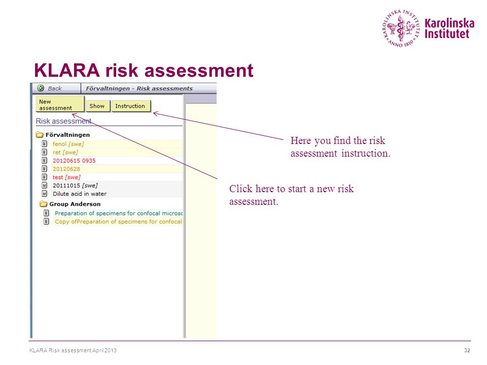 KLARA risk assessment KLARA Risk assessment April 201332 Here you find the risk assessment instruction. Click here to start a new risk assessment.