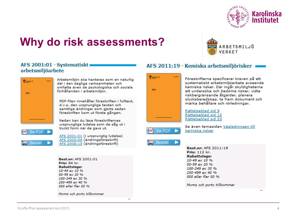 Why do risk assessments? KLARA Risk assessment April 20134
